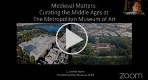 Medieval Matters: Curating the Middle Ages at the Metropolitan Museum of Art